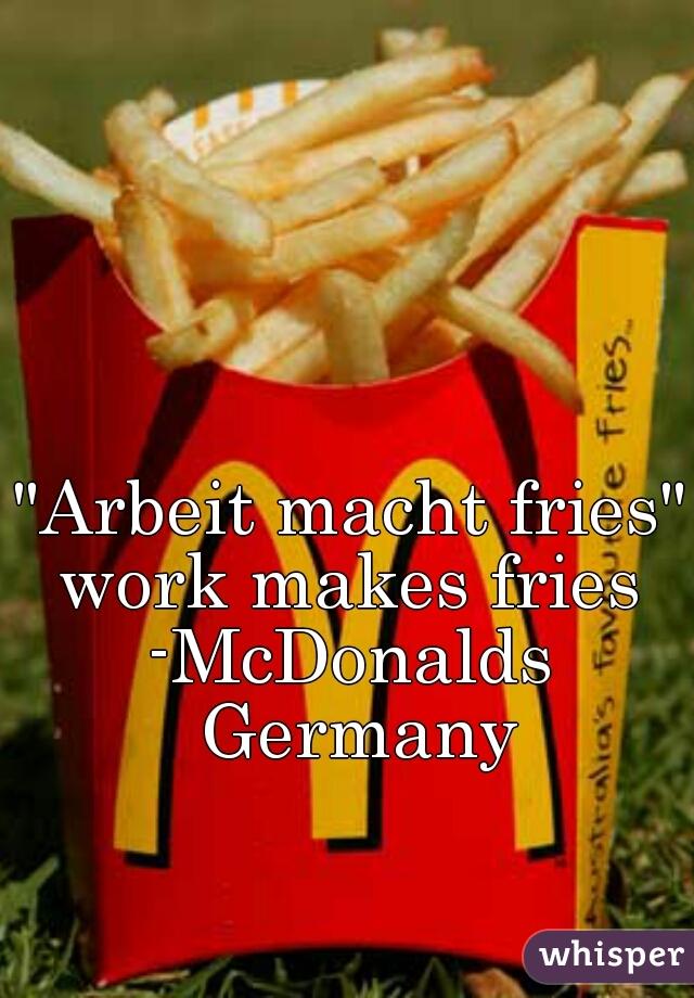 """Arbeit macht fries"" work makes fries -McDonalds Germany"