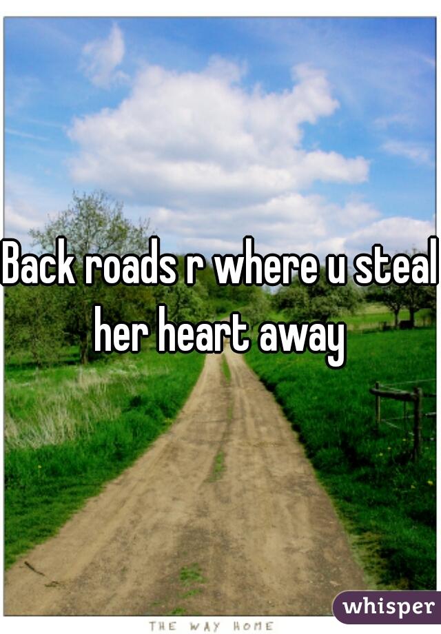 Back roads r where u steal her heart away