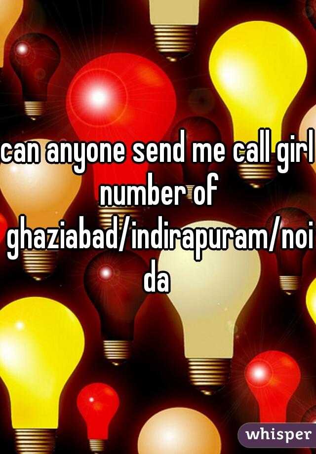 can anyone send me call girl number of ghaziabad/indirapuram/noida