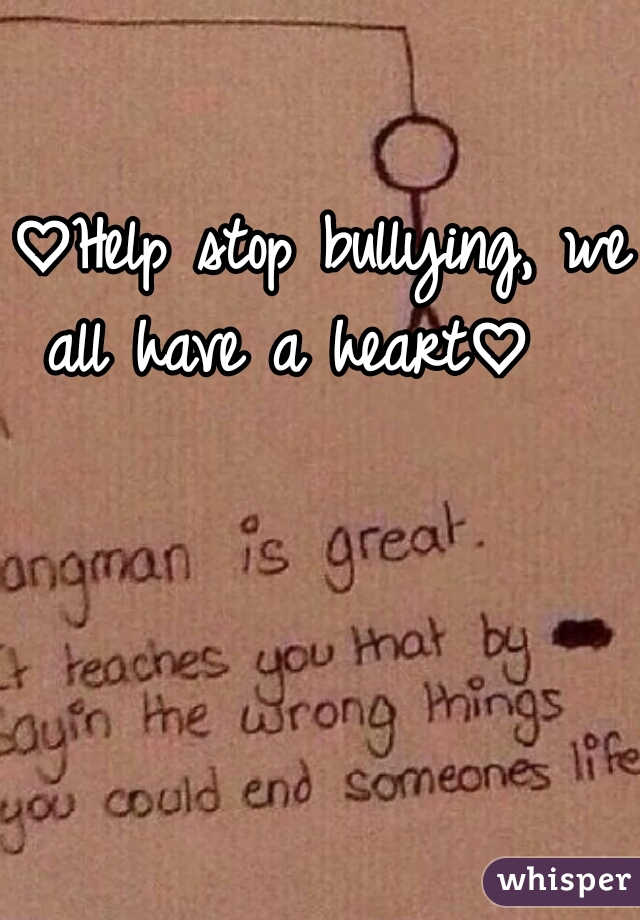 ♡Help stop bullying, we all have a heart♡