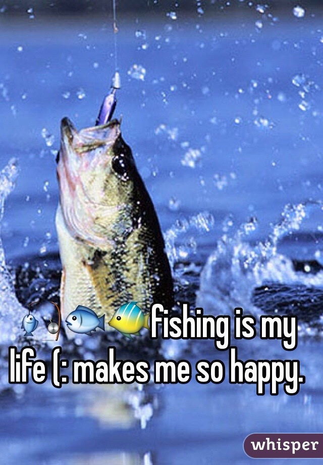 🎣🐟🐠fishing is my life (: makes me so happy.