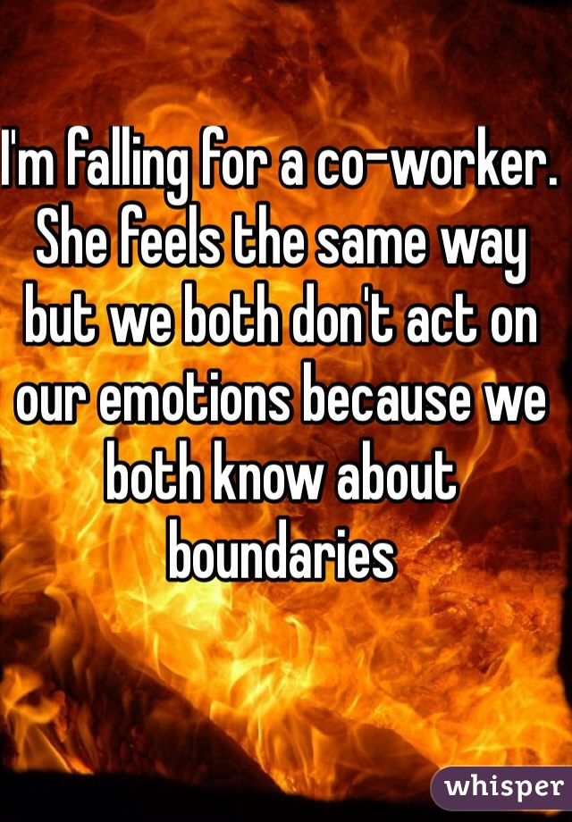 I'm falling for a co-worker. She feels the same way but we both don't act on our emotions because we both know about boundaries