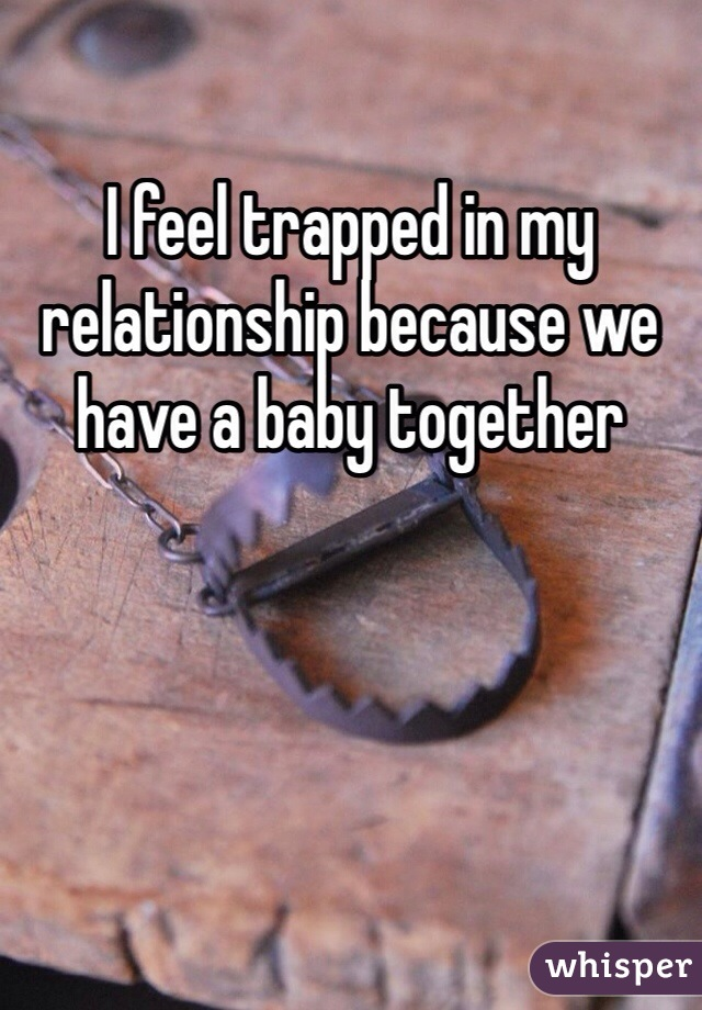 I feel trapped in my relationship because we have a baby together