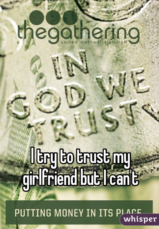 I try to trust my girlfriend but I can't