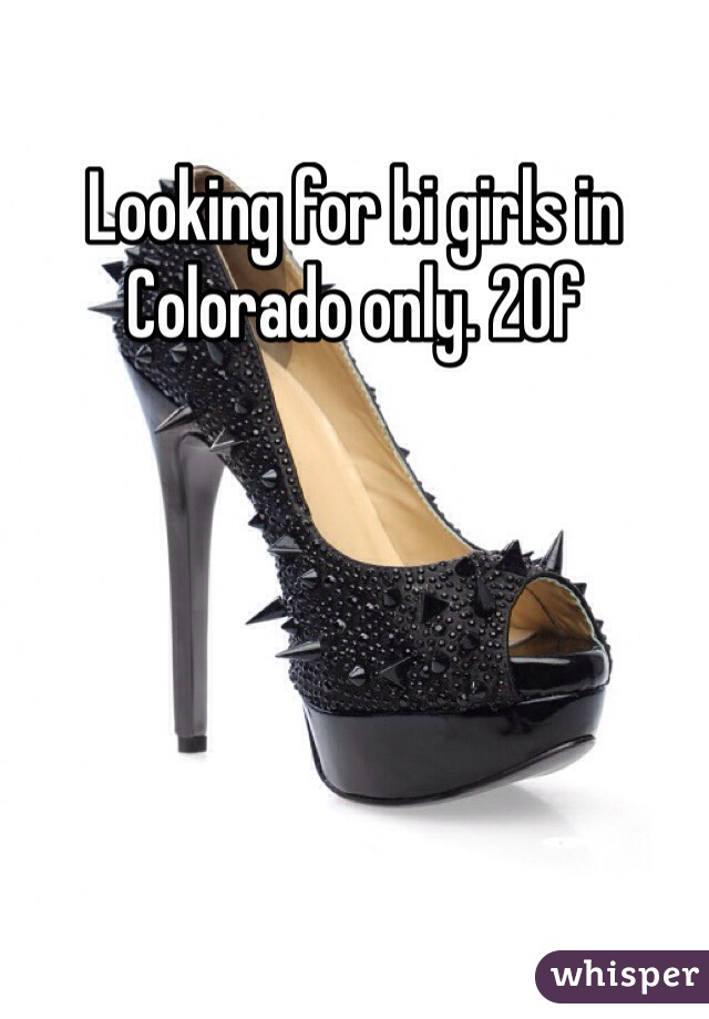Looking for bi girls in Colorado only. 20f