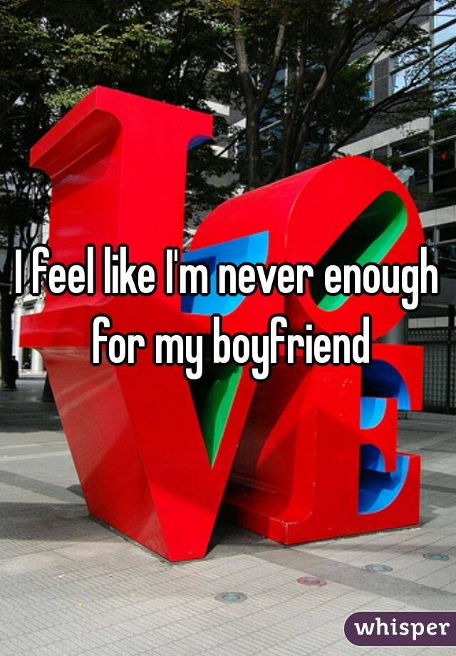 I feel like I'm never enough for my boyfriend