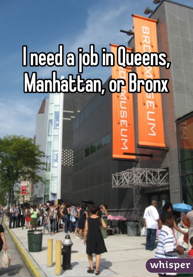 I need a job in Queens, Manhattan, or Bronx