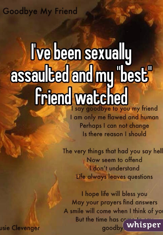 "I've been sexually assaulted and my ""best"" friend watched"