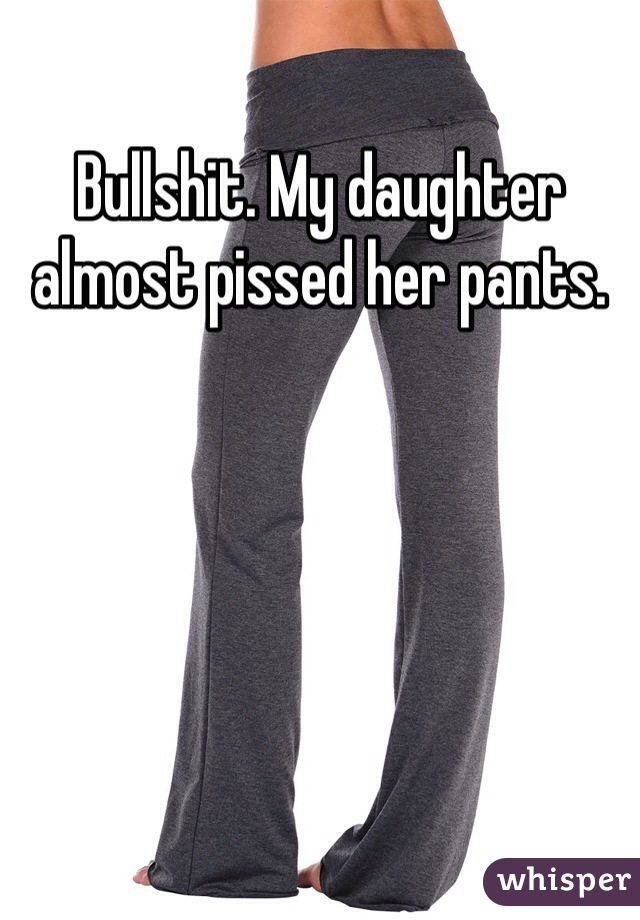 Think, pissed her pants