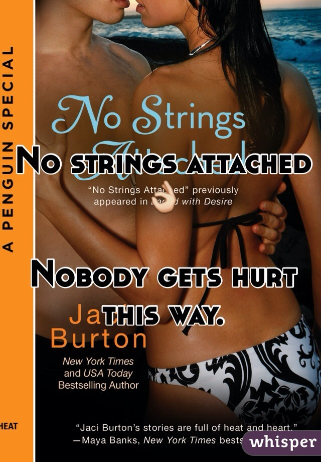 No strings attached 👌   Nobody gets hurt this way.