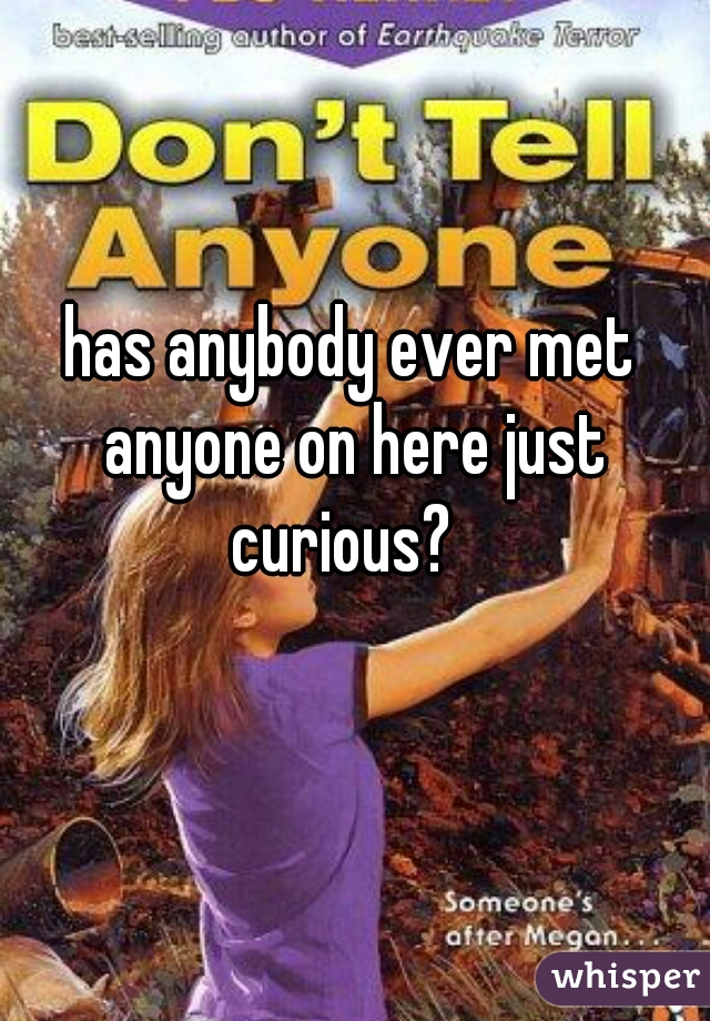 has anybody ever met anyone on here just curious?