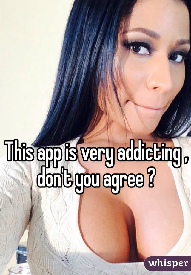 This app is very addicting , don't you agree ?