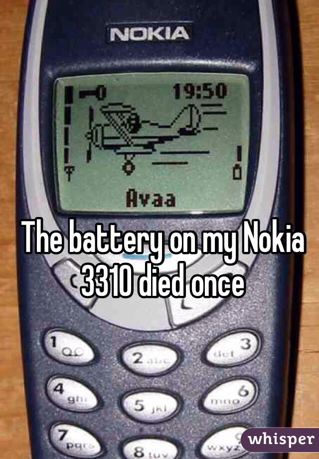 The battery on my Nokia 3310 died once