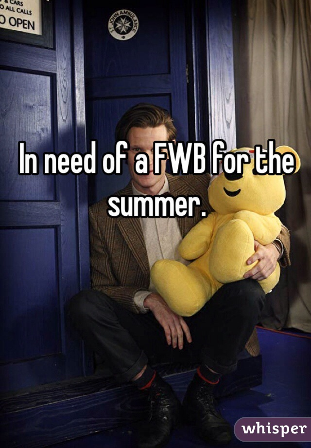 In need of a FWB for the summer.