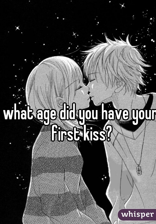 what age did you have your first kiss?