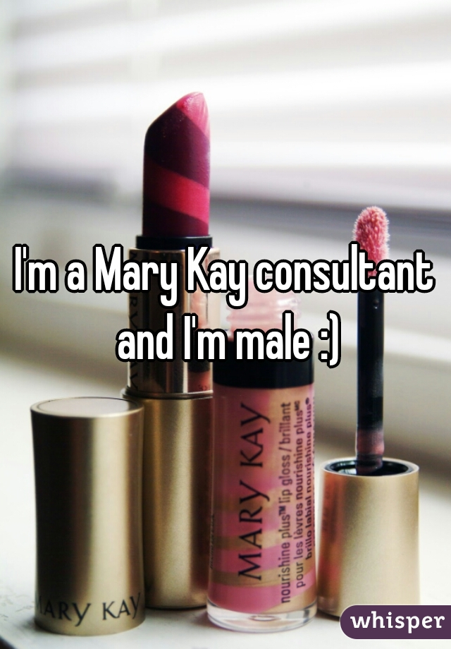 I'm a Mary Kay consultant and I'm male :)