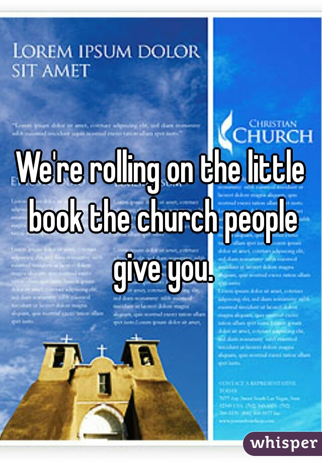 We're rolling on the little book the church people give you.