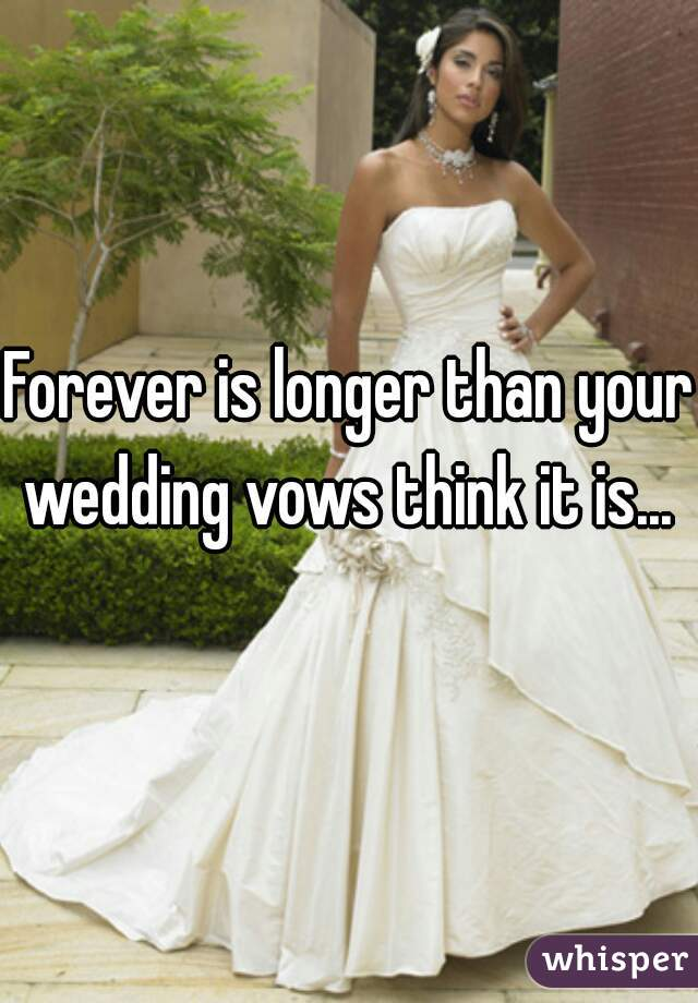 Forever is longer than your wedding vows think it is...