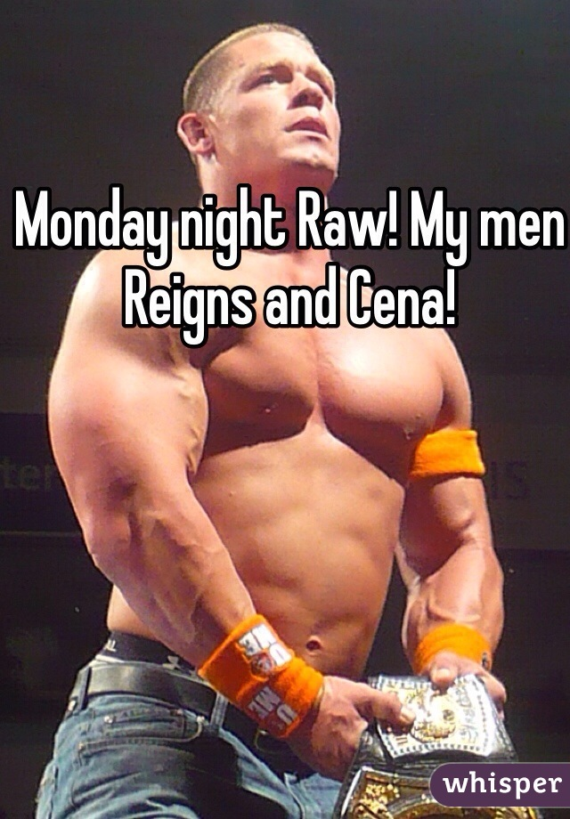 Monday night Raw! My men Reigns and Cena!