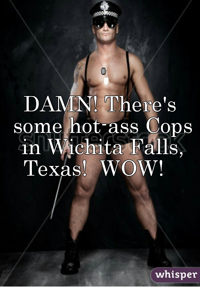 DAMN! There's some hot-ass Cops in Wichita Falls, Texas!  WOW!