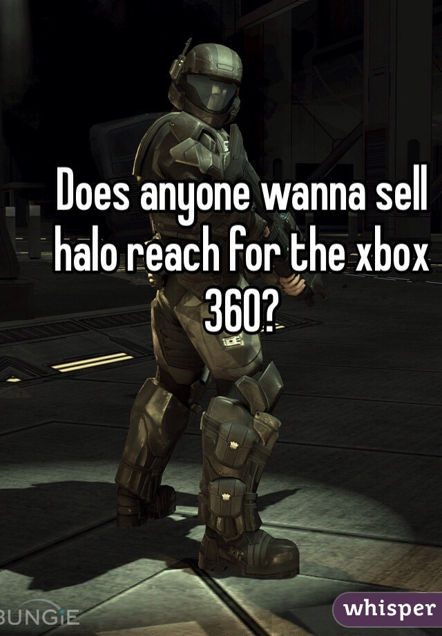 Does anyone wanna sell halo reach for the xbox 360?
