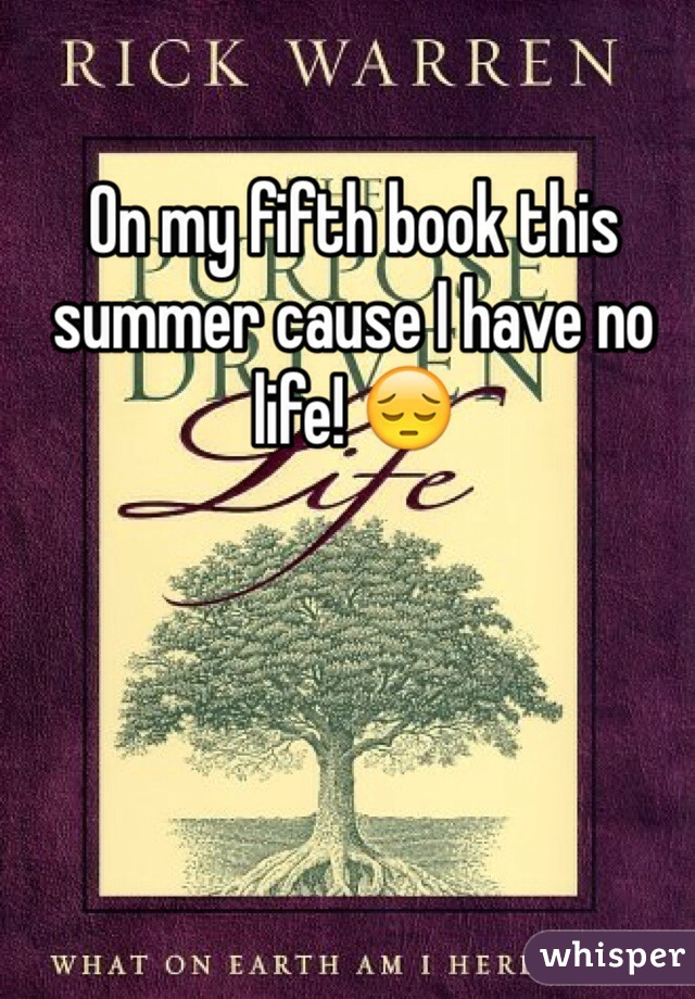 On my fifth book this summer cause I have no life! 😔