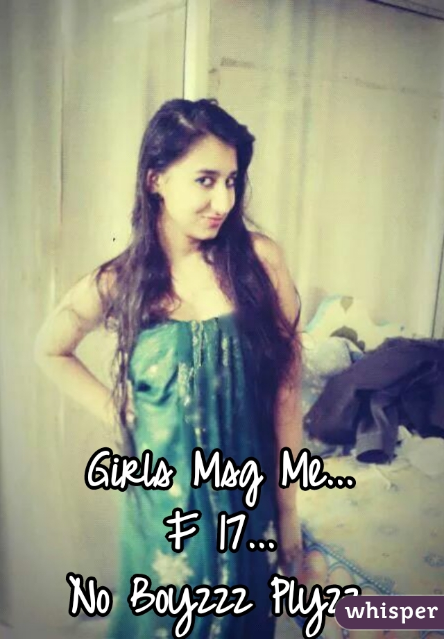Girls Msg Me... F 17... No Boyzzz Plyzz. .