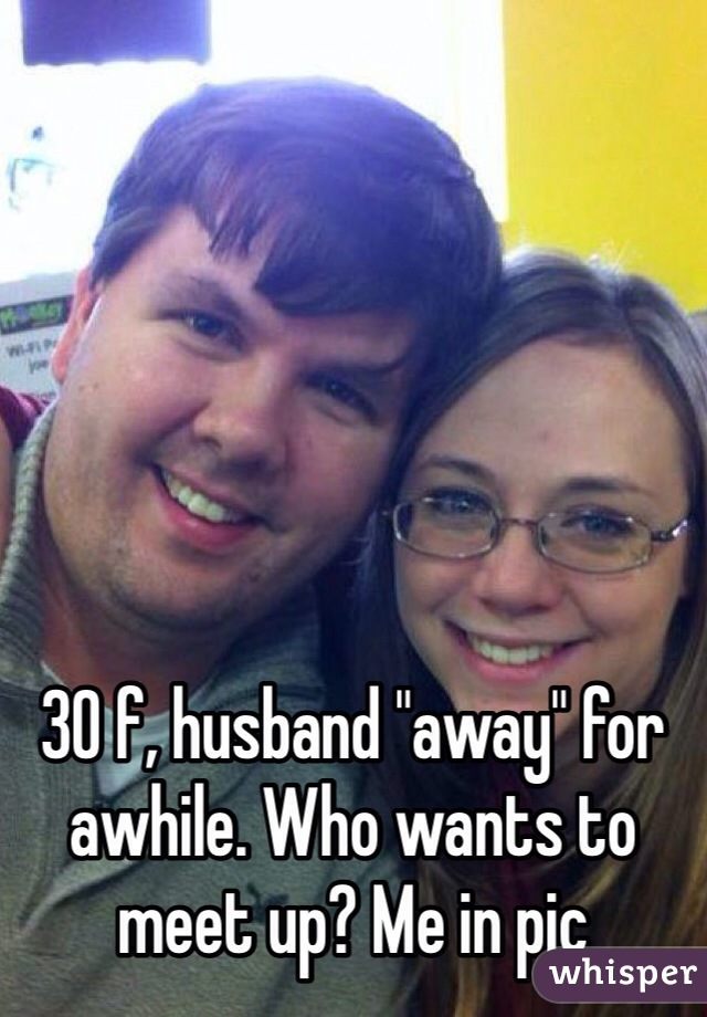 """30 f, husband """"away"""" for awhile. Who wants to meet up? Me in pic"""
