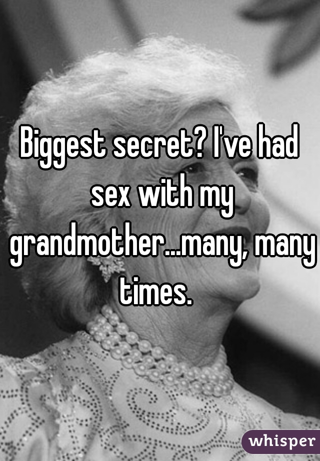 Had sex with my grandmother
