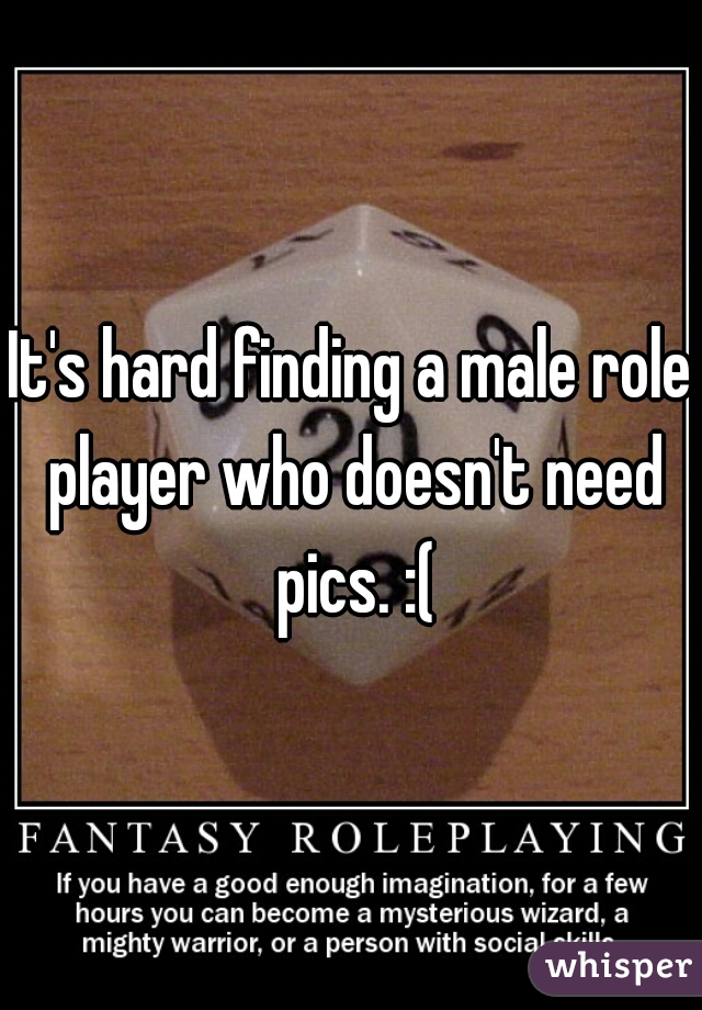 It's hard finding a male role player who doesn't need pics. :(