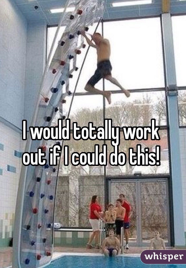 I would totally work  out if I could do this!