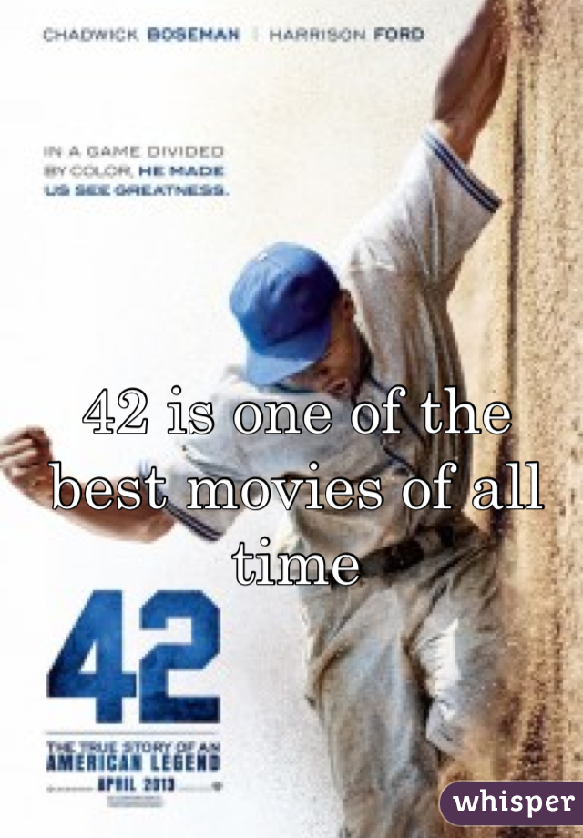 42 is one of the best movies of all time