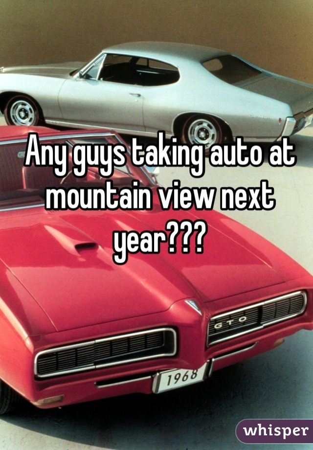 Any guys taking auto at mountain view next year???