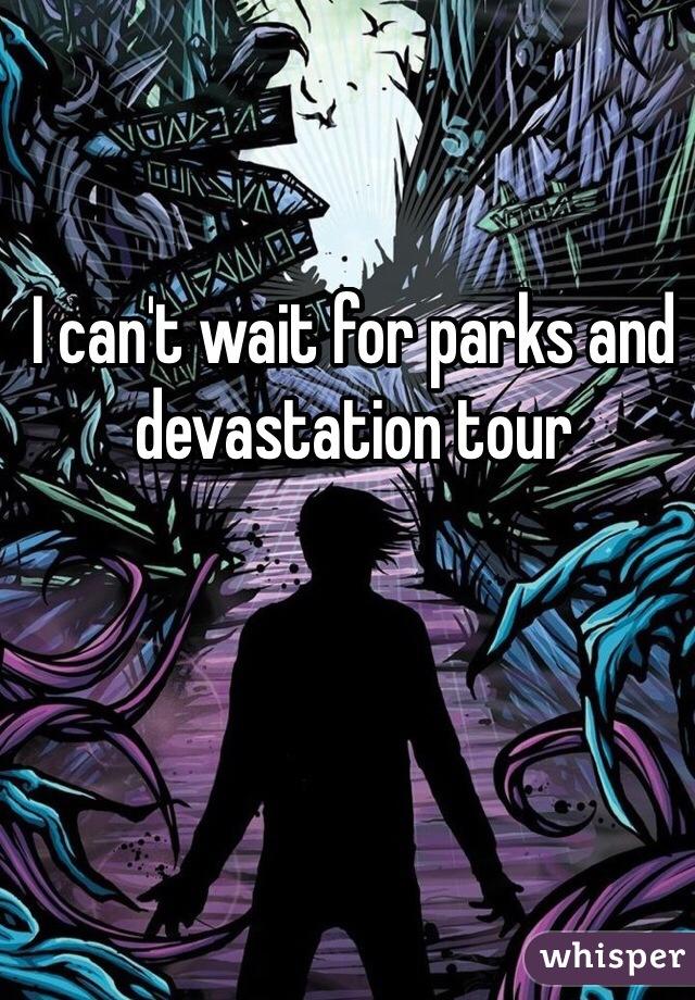 I can't wait for parks and devastation tour