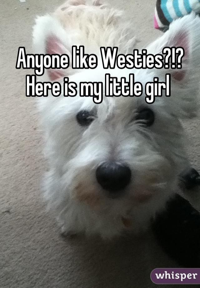 Anyone like Westies?!?  Here is my little girl