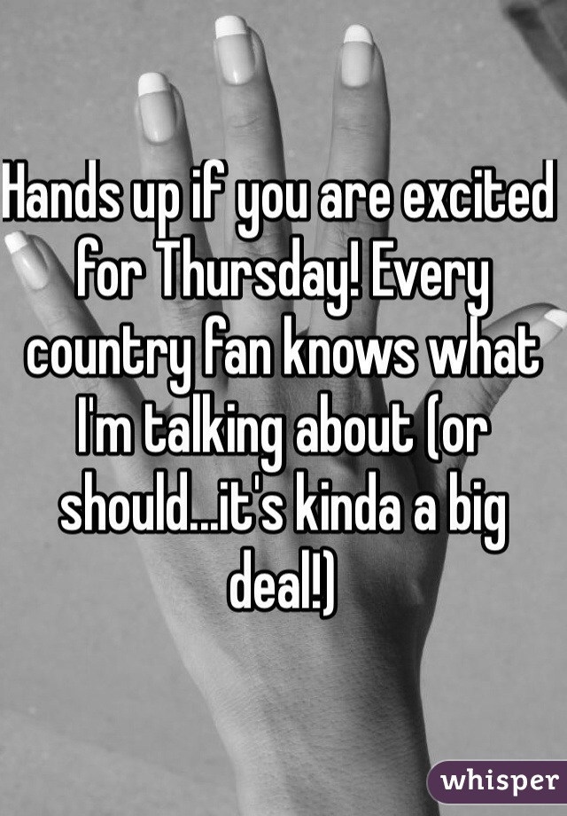 Hands up if you are excited for Thursday! Every country fan knows what I'm talking about (or should...it's kinda a big deal!)