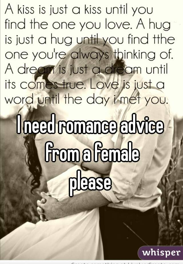 I need romance advice from a female  please