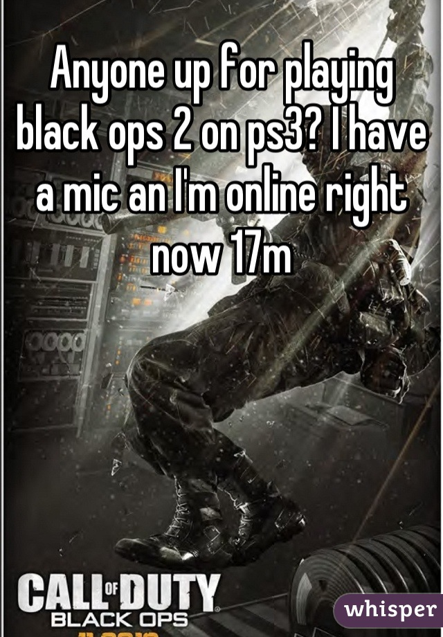 Anyone up for playing black ops 2 on ps3? I have a mic an I'm online right now 17m
