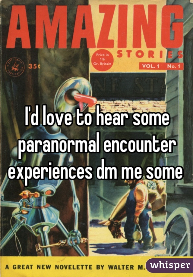 I'd love to hear some paranormal encounter experiences dm me some
