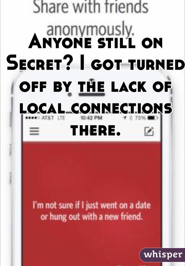 Anyone still on Secret? I got turned off by the lack of local connections there.