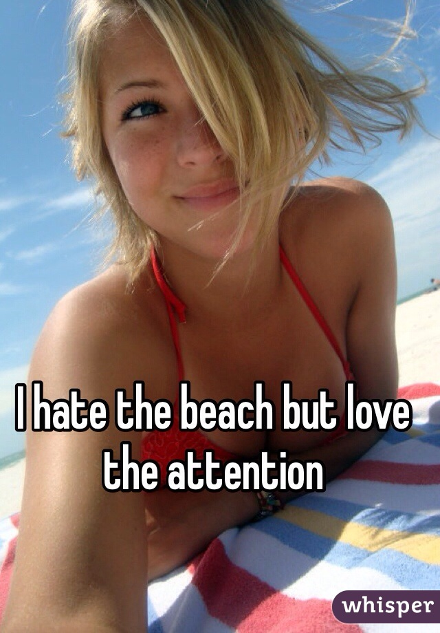 I hate the beach but love the attention