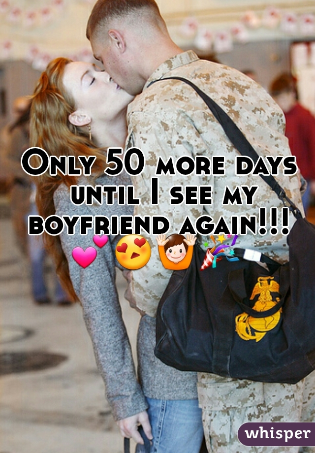 Only 50 more days until I see my boyfriend again!!!  💕😍🙌🎉
