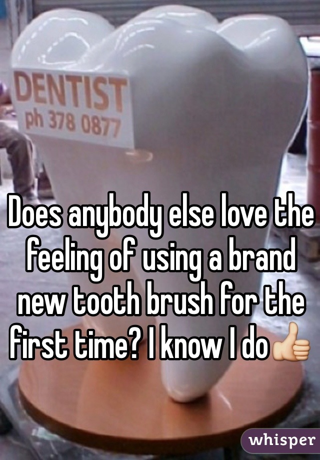 Does anybody else love the feeling of using a brand new tooth brush for the first time? I know I do👍