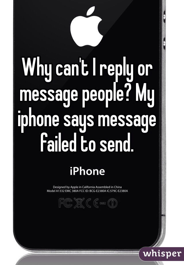 Why can't I reply or message people? My iphone says message failed to send.