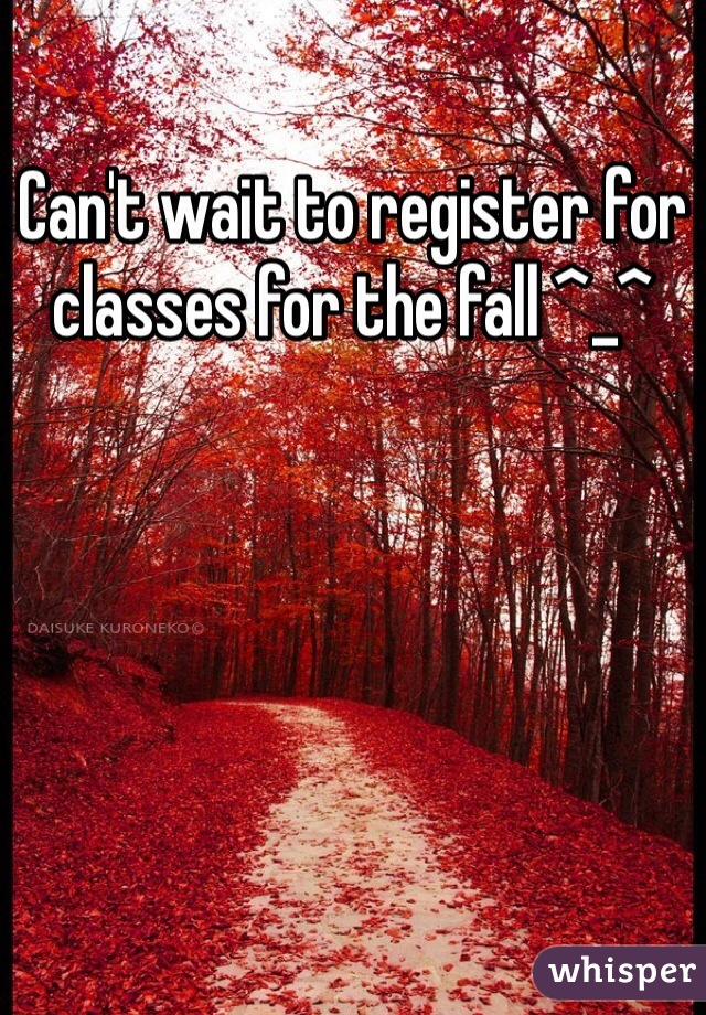 Can't wait to register for classes for the fall ^_^