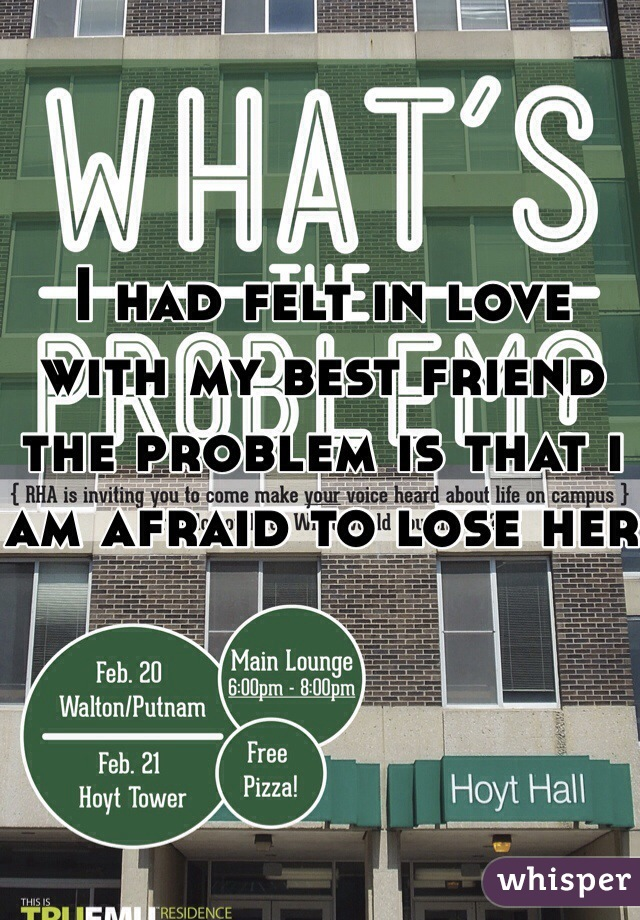I had felt in love with my best friend the problem is that i am afraid to lose her