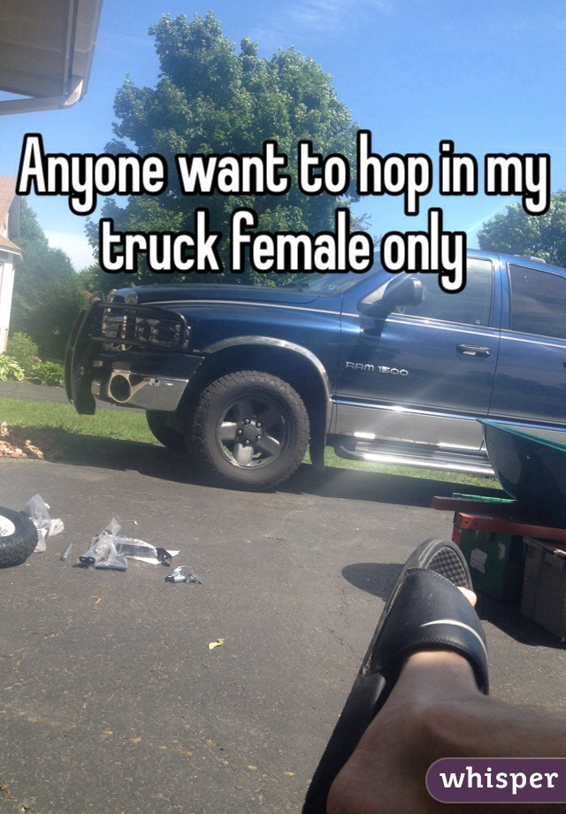 Anyone want to hop in my truck female only