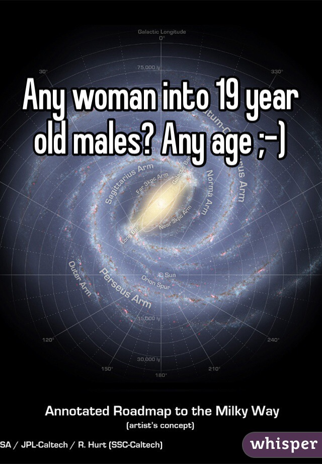 Any woman into 19 year old males? Any age ;-)