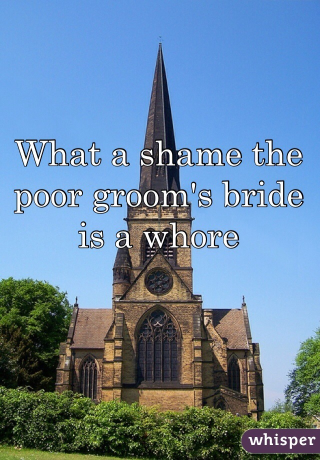What a shame the poor groom's bride is a whore