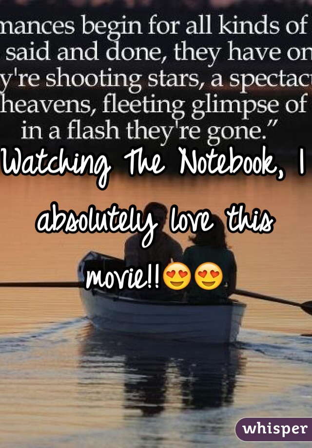 Watching The Notebook, I absolutely love this movie!!😍😍